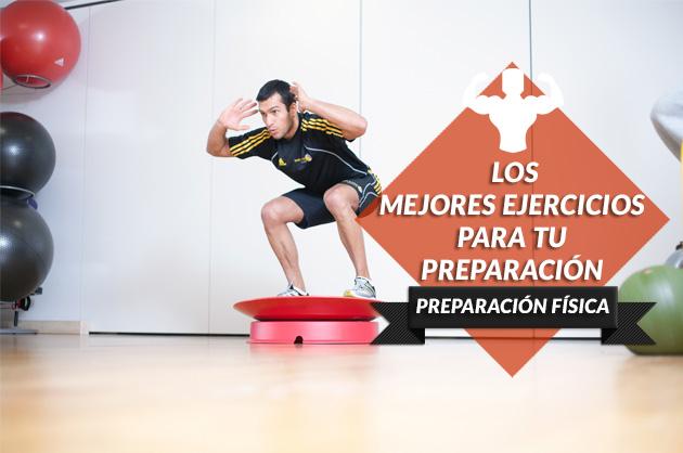 Los mejores ejercicios para tu preparación física