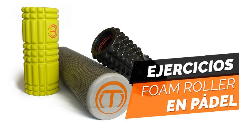5 ejercicios con Foam Roller aplicados al pádel
