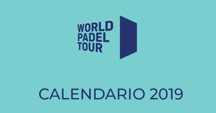Calendario World Padel Tour 2019, horarios y fechas de todos los torneos