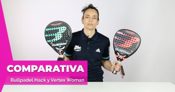 Comparativa palas Bullpadel Hack Woman y Vertex Woman 2019