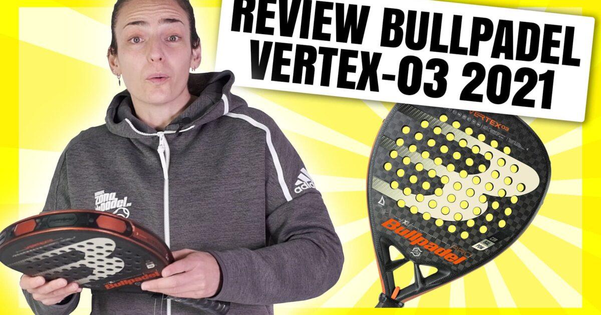 Bullpadel Vertex 3 2021, análisis y video review
