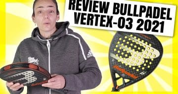 Bullpadel Vertex 3 2021, análisis y video review