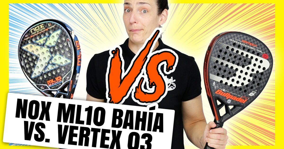 Comparativa Bullpadel Vertex 03 VS Nox ML10 Bahia 2021